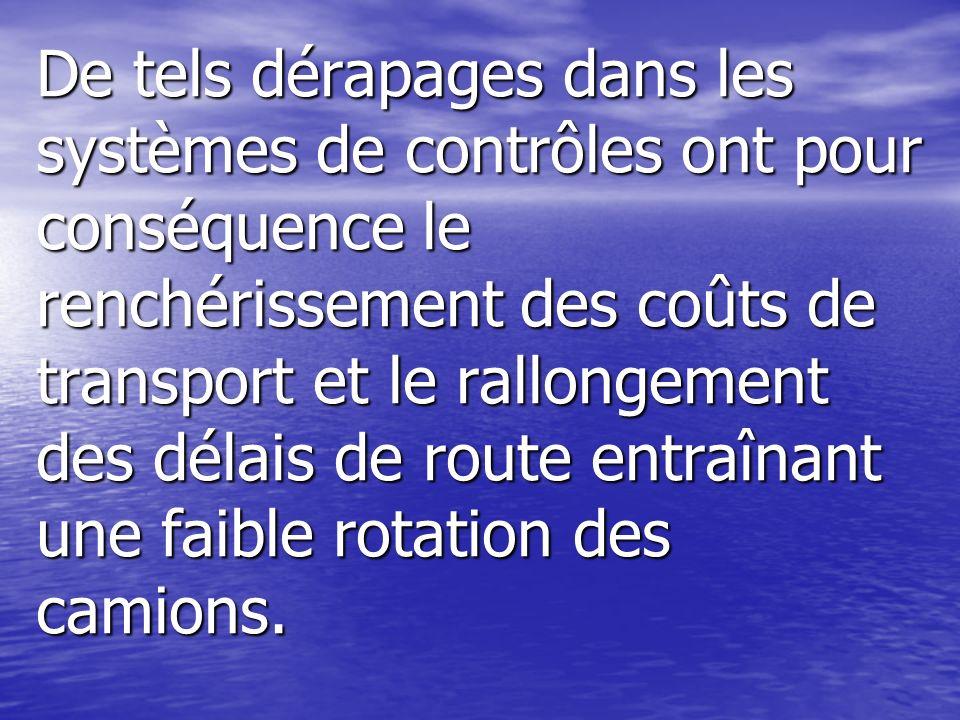 De tels dérapages dans les systèmes de contrôles ont pour conséquence le renchérissement des coûts de transport et le rallongement des délais de route