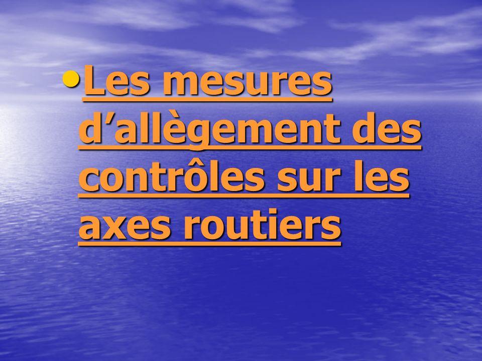Les mesures dallègement des contrôles sur les axes routiers Les mesures dallègement des contrôles sur les axes routiers