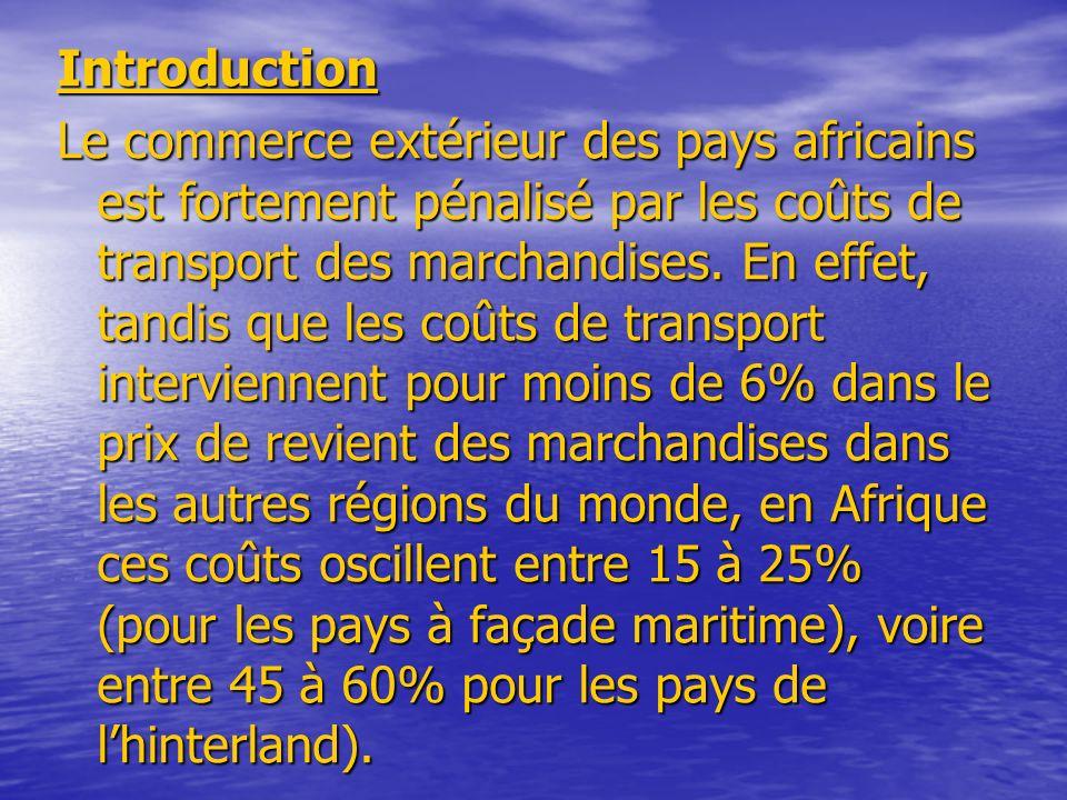 Introduction Le commerce extérieur des pays africains est fortement pénalisé par les coûts de transport des marchandises. En effet, tandis que les coû