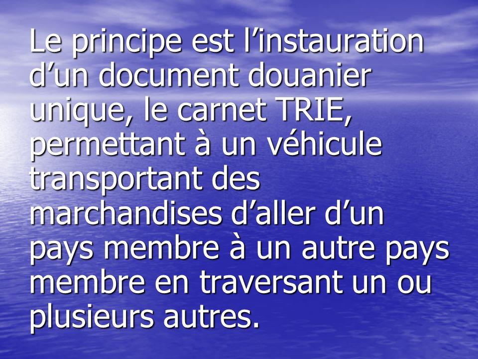 Le principe est linstauration dun document douanier unique, le carnet TRIE, permettant à un véhicule transportant des marchandises daller dun pays mem