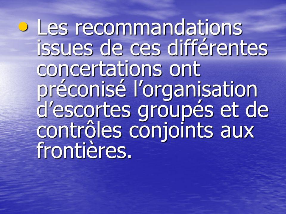 Les recommandations issues de ces différentes concertations ont préconisé lorganisation descortes groupés et de contrôles conjoints aux frontières. Le
