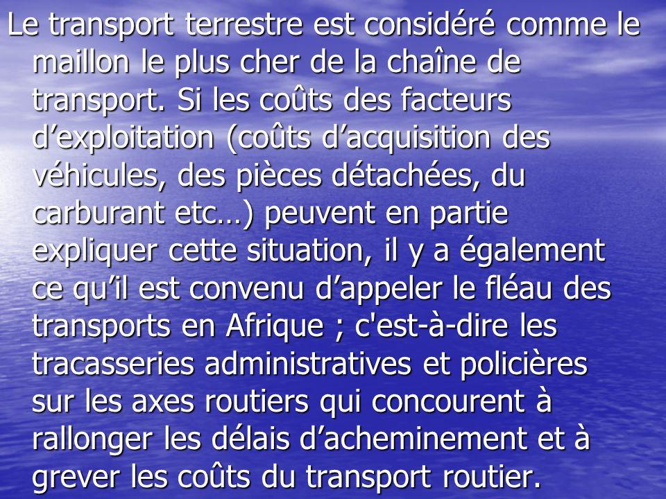 Le transport terrestre est considéré comme le maillon le plus cher de la chaîne de transport. Si les coûts des facteurs dexploitation (coûts dacquisit