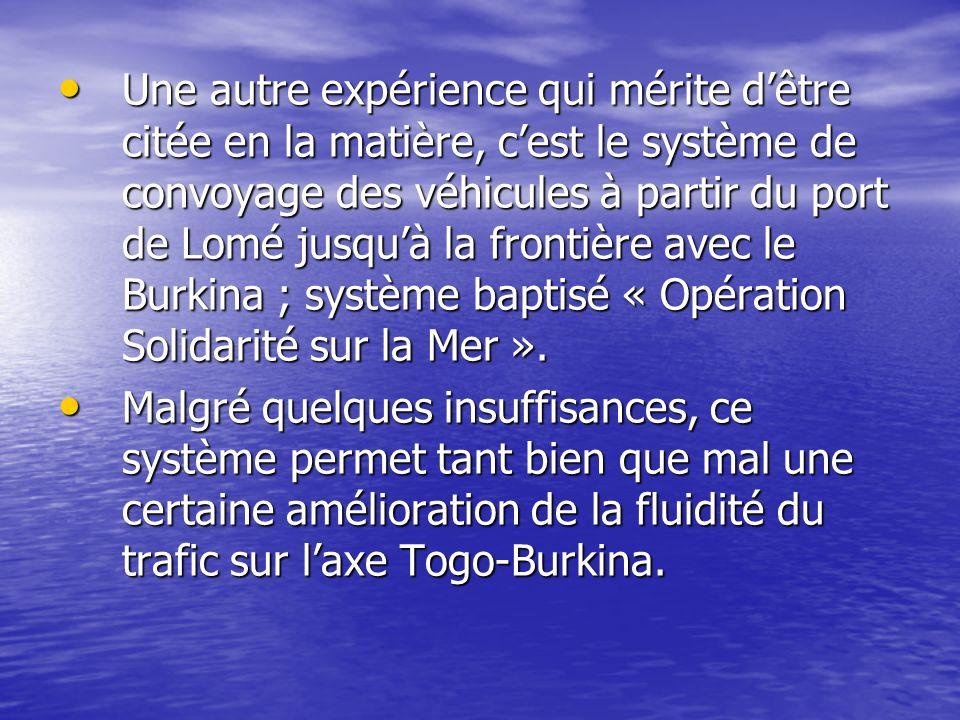 Une autre expérience qui mérite dêtre citée en la matière, cest le système de convoyage des véhicules à partir du port de Lomé jusquà la frontière ave