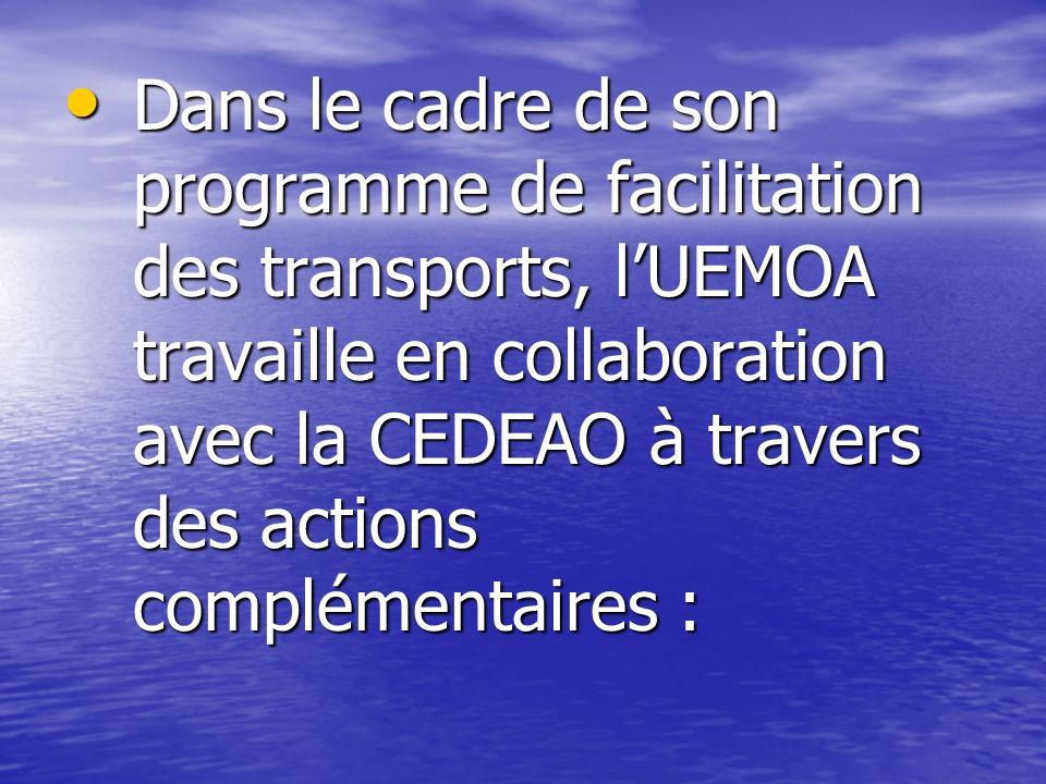 Dans le cadre de son programme de facilitation des transports, lUEMOA travaille en collaboration avec la CEDEAO à travers des actions complémentaires