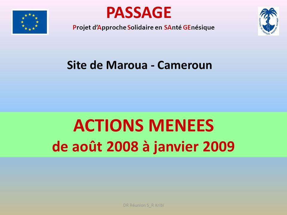 PASSAGE Projet dApproche Solidaire en SAnté GEnésique Site de Maroua - Cameroun ACTIONS MENEES de août 2008 à janvier 2009 DR Réunion S_R Kribi