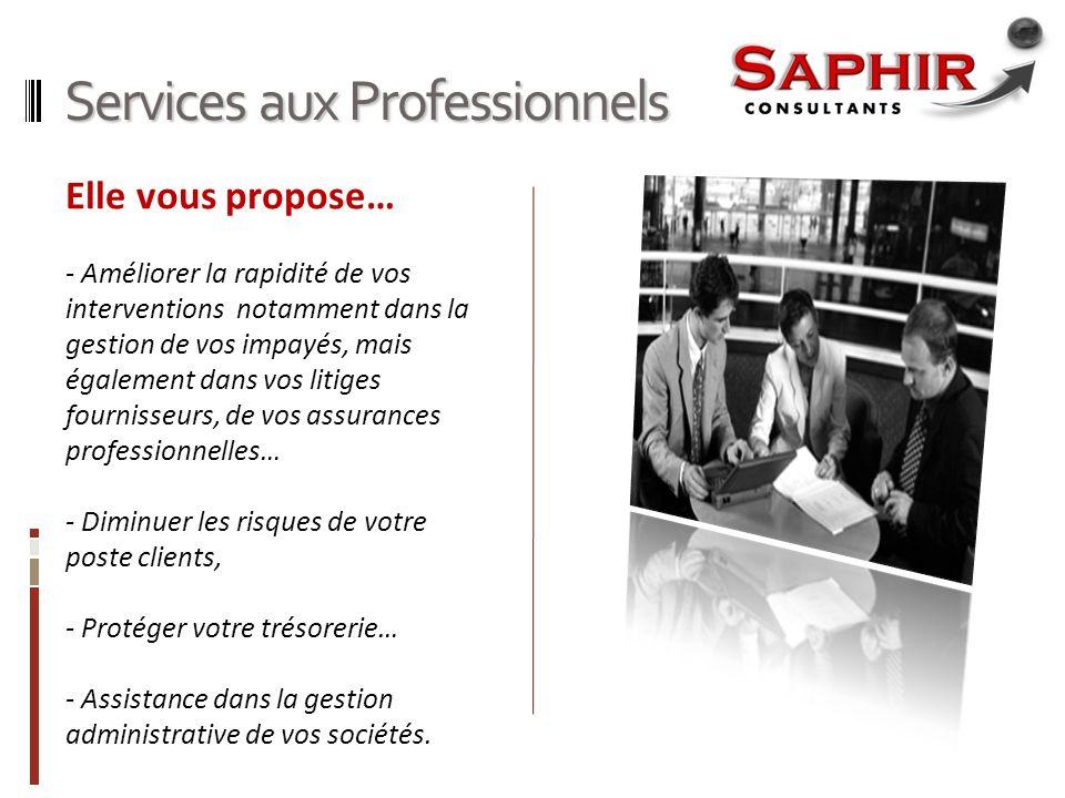 Services aux Professionnels Elle vous propose… - Améliorer la rapidité de vos interventions notamment dans la gestion de vos impayés, mais également d