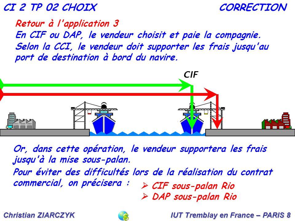 Christian ZIARCZYK IUT Tremblay en France – PARIS 8 Retour à l application 3 En CIF ou DAP, le vendeur choisit et paie la compagnie.