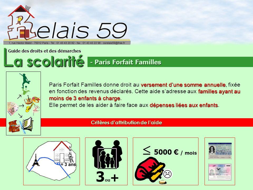 L a scolarité Guide des droits et des démarches versement dune somme annuelle familles ayant au moins de 3 enfantsà charge Paris Forfait Familles donn