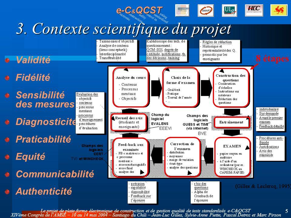 Le projet de plate-forme électronique de construction et de gestion qualité de tests standardisés e-C&QCST XIVème Congrès de lAMSE – 10 au 14 mai 2004 – Santiago du Chili – Jean-Luc Gilles, Sylvie-Anne Piette, Pascal Detroz et Marc Pirson 5 3.