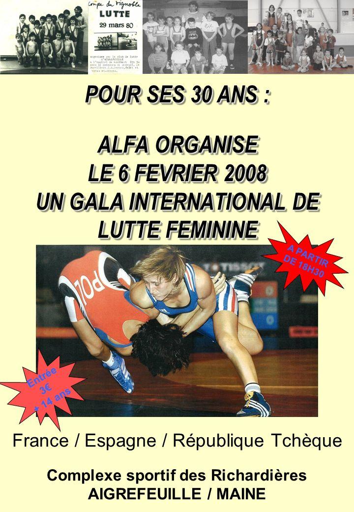 POUR SES 30 ANS : ALFA ORGANISE LE 6 FEVRIER 2008 UN GALA INTERNATIONAL DE LUTTE FEMININE France / Espagne / République Tchèque Complexe sportif des R