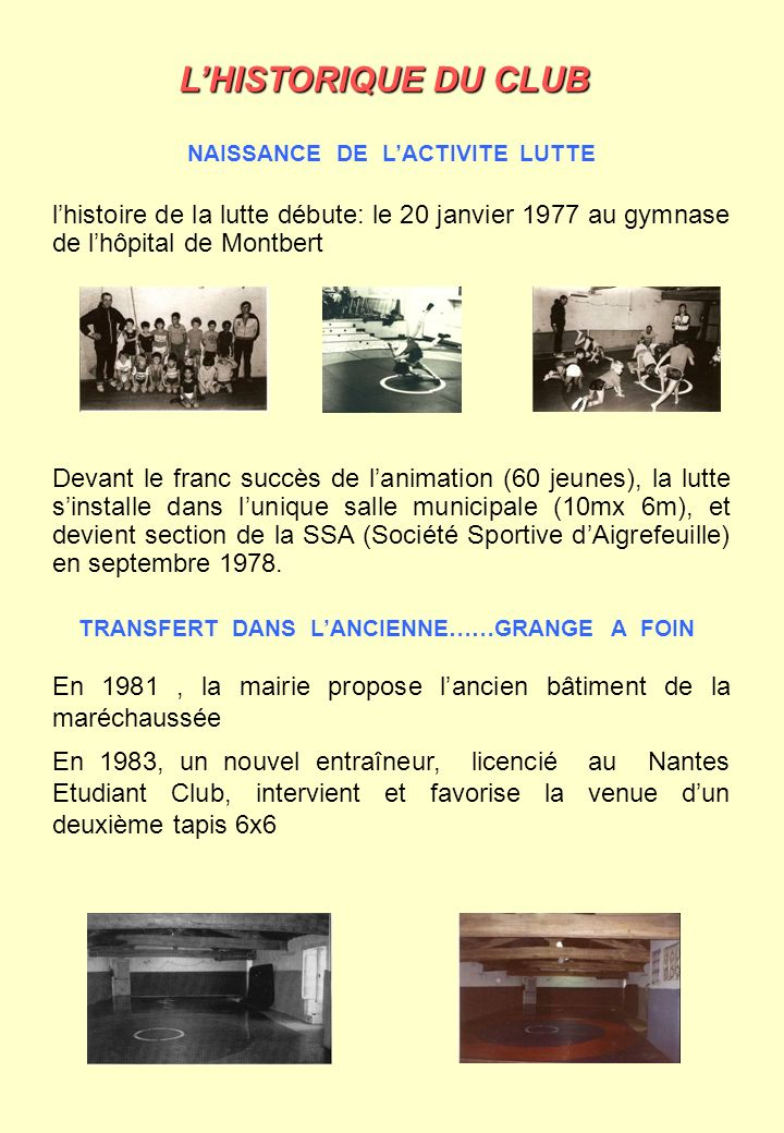 LHISTORIQUE DU CLUB NAISSANCE DE LACTIVITE LUTTE lhistoire de la lutte débute: le 20 janvier 1977 au gymnase de lhôpital de Montbert Devant le franc s