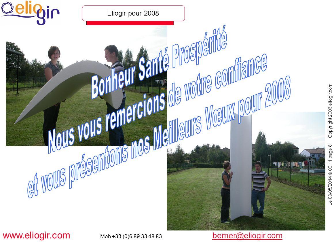 Le 03/05/2014 à 00:11 page 8 Copyright 2006 eliogir.com www.eliogir.com Mob +33 (0)6 89 33 48 83 bemer@eliogir.com bemer@eliogir.com Eliogir pour 2008