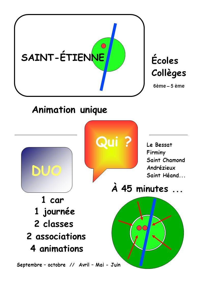 Qui ? Animation unique SAINT-ÉTIENNE Écoles Collèges 1 car 1 journée 2 classes 2 associations 4 animations À 45 minutes... Septembre – octobre // Avri