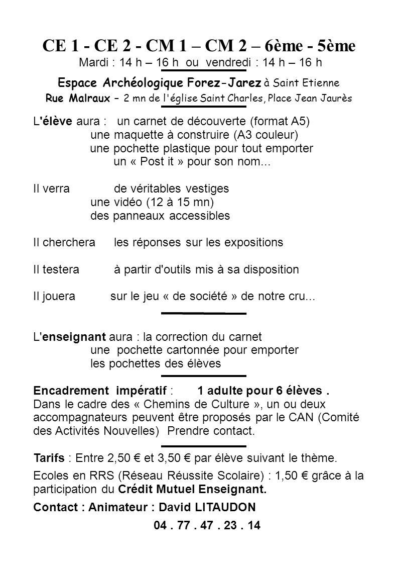 CE 1 - CE 2 - CM 1 – CM 2 – 6ème - 5ème Mardi : 14 h – 16 h ou vendredi : 14 h – 16 h Espace Archéologique Forez-Jarez à Saint Etienne Rue Malraux – 2