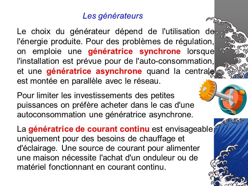 Les générateurs Le choix du générateur dépend de l'utilisation de l'énergie produite. Pour des problèmes de régulation, on emploie une génératrice syn