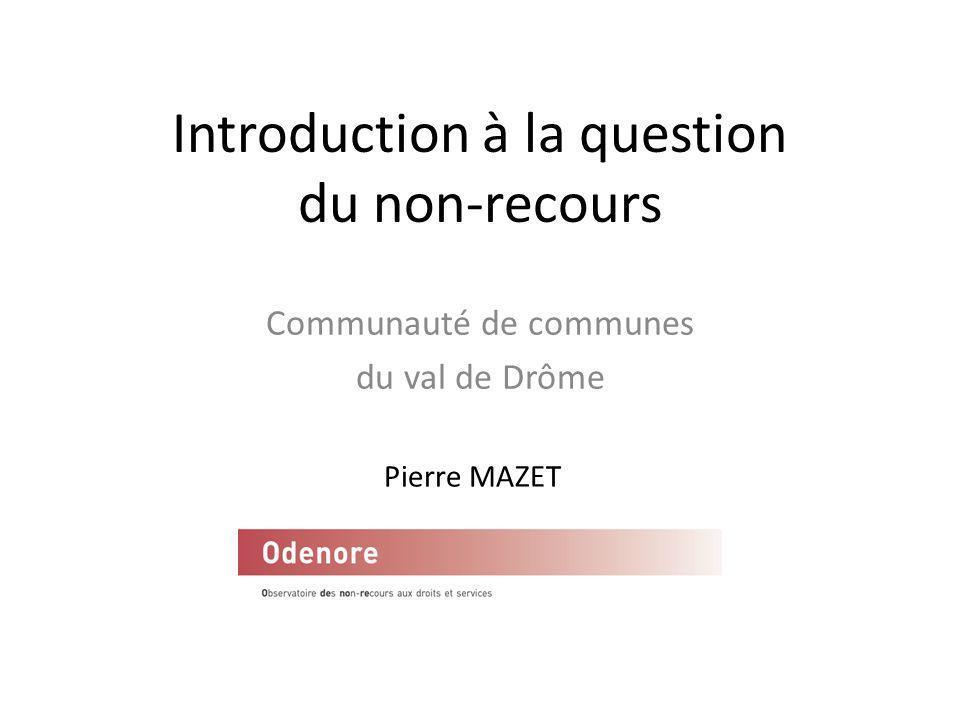 Introduction à la question du non-recours Communauté de communes du val de Drôme Pierre MAZET