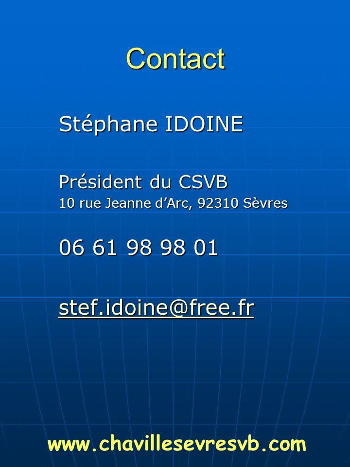 Contact Stéphane IDOINE Président du CSVB 10 rue Jeanne dArc, 92310 Sèvres 06 61 98 98 01 stef.idoine@free.fr www.chavillesevresvb.com