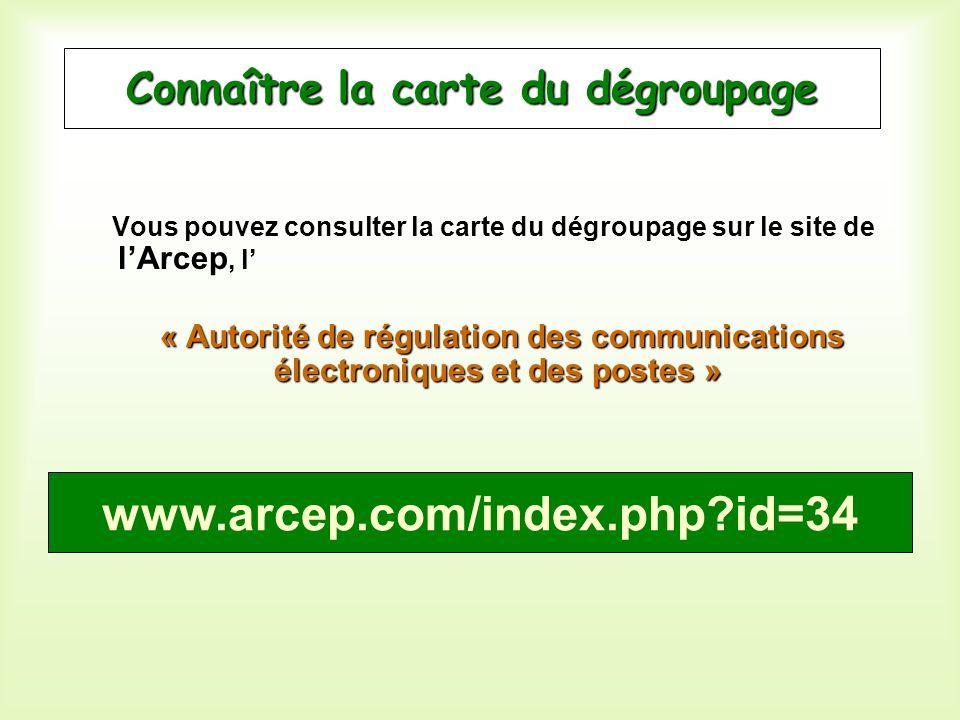 Connaître la carte du dégroupage lArcep Vous pouvez consulter la carte du dégroupage sur le site de lArcep, l « Autorité de régulation des communicati