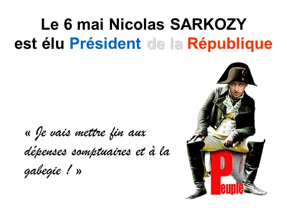 Le 6 mai Nicolas SARKOZY de la est élu Président de la République « Je vais mettre fin aux dépenses somptuaires et à la gabegie .