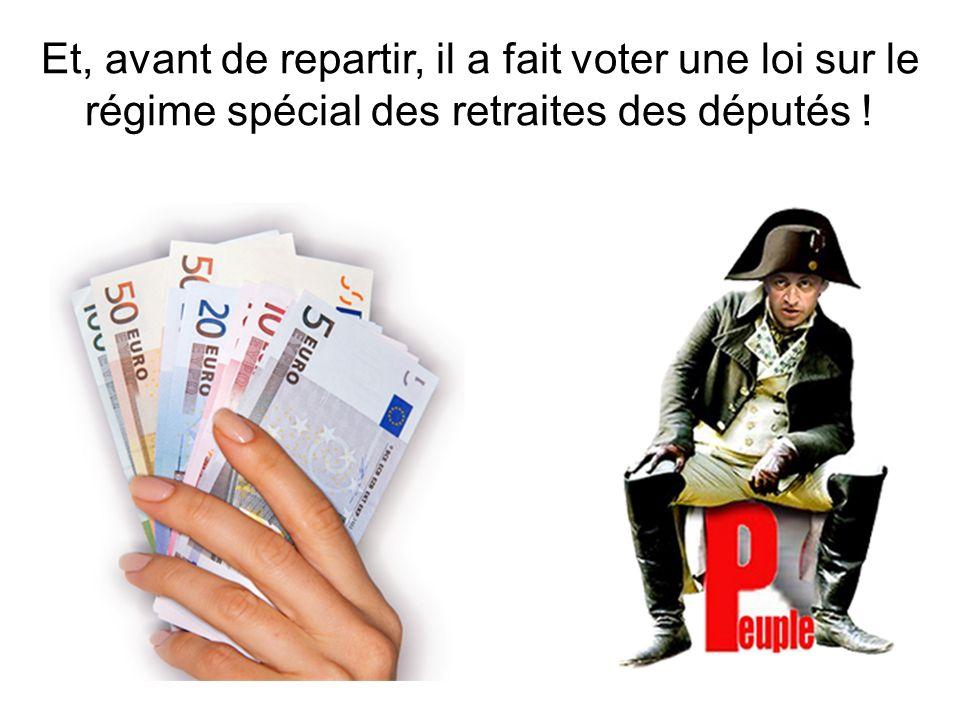 Et, avant de repartir, il a fait voter une loi sur le régime spécial des retraites des députés !