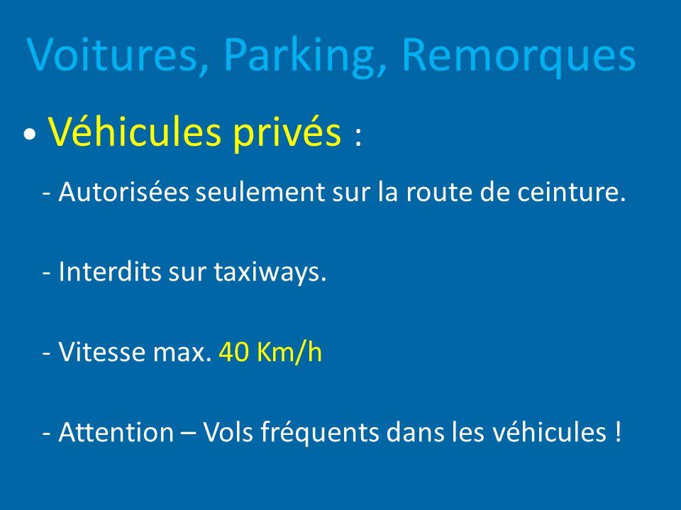 Voitures, Parking, Remorques Véhicules privés : - Vitesse max. 40 Km/h - Attention – Vols fréquents dans les véhicules ! - Autorisées seulement sur la