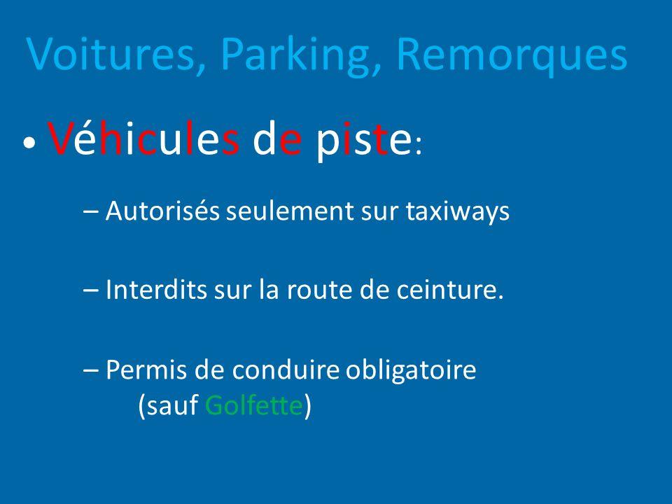 Voitures, Parking, Remorques Véhicules de piste : – Permis de conduire obligatoire (sauf Golfette) – Interdits sur la route de ceinture. – Autorisés s