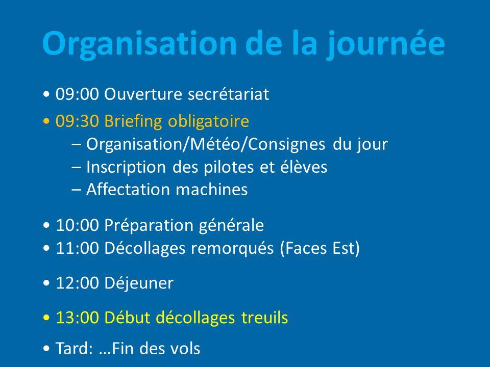 Organisation de la journée 09:00 Ouverture secrétariat 09:30 Briefing obligatoire – Organisation/Météo/Consignes du jour – Inscription des pilotes et