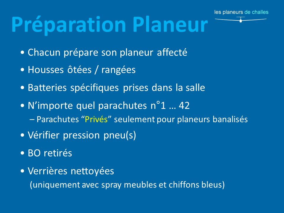 Préparation Planeur Chacun prépare son planeur affecté Housses ôtées / rangées Batteries spécifiques prises dans la salle Nimporte quel parachutes n°1