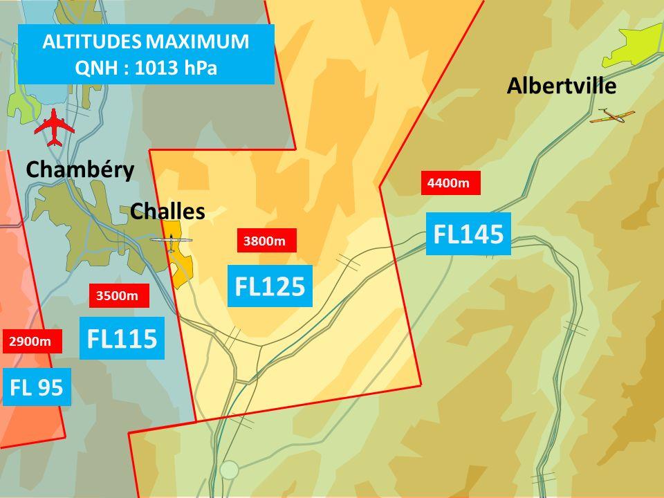 2900m 3800m 4400m 3500m ALTITUDES MAXIMUM QNH : 1013 hPa FL 95 FL125 FL145 FL115 Challes Chambéry Albertville