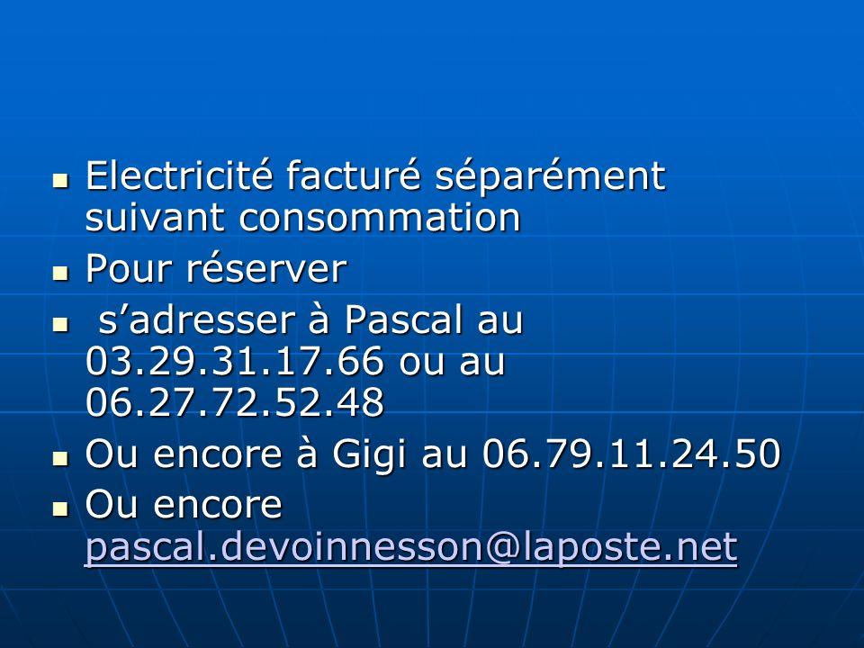 Electricité facturé séparément suivant consommation Electricité facturé séparément suivant consommation Pour réserver Pour réserver sadresser à Pascal
