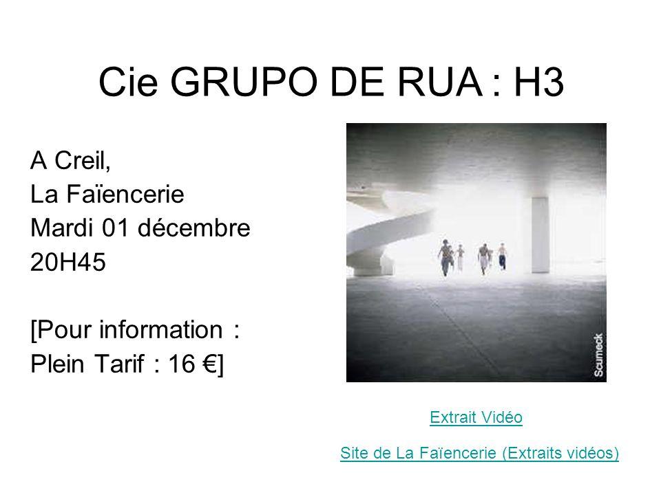 A Creil, La Faïencerie Mardi 01 décembre 20H45 [Pour information : Plein Tarif : 16 ] Site de La Faïencerie (Extraits vidéos) Cie GRUPO DE RUA : H3 Ex