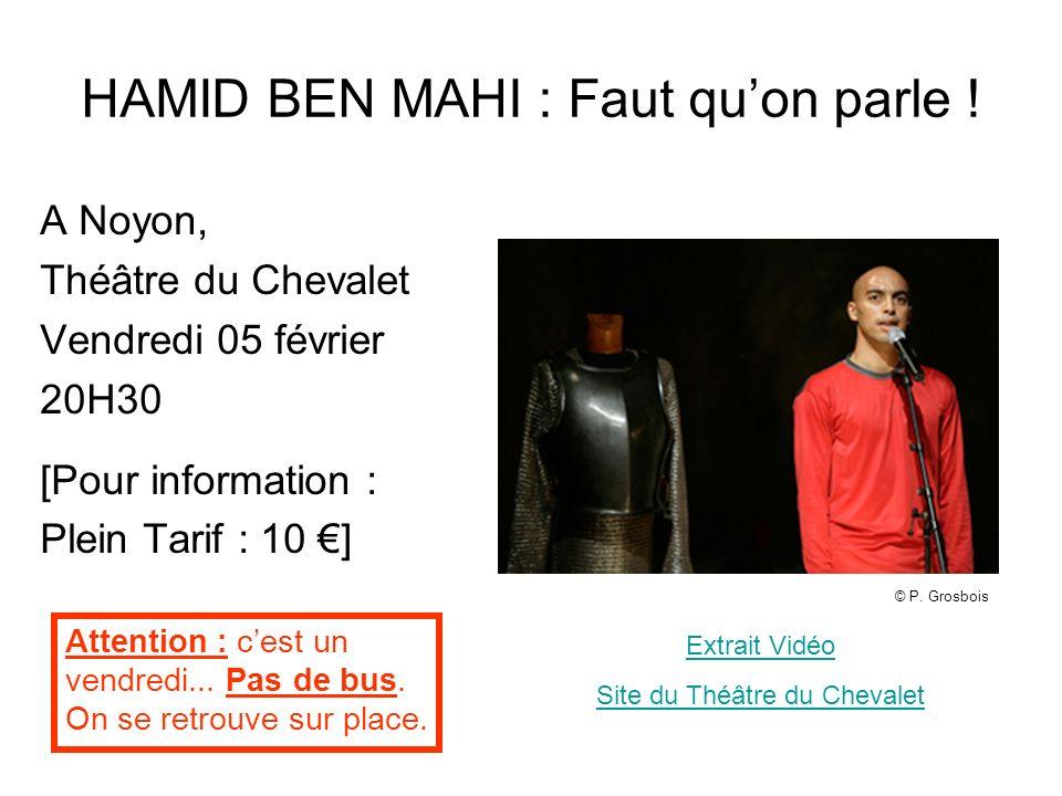 HAMID BEN MAHI : Faut quon parle ! A Noyon, Théâtre du Chevalet Vendredi 05 février 20H30 [Pour information : Plein Tarif : 10 ] Extrait Vidéo Attenti
