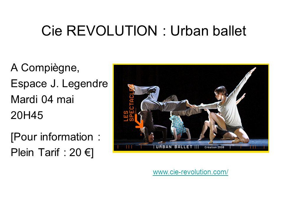 Cie REVOLUTION : Urban ballet A Compiègne, Espace J. Legendre Mardi 04 mai 20H45 [Pour information : Plein Tarif : 20 ] www.cie-revolution.com/