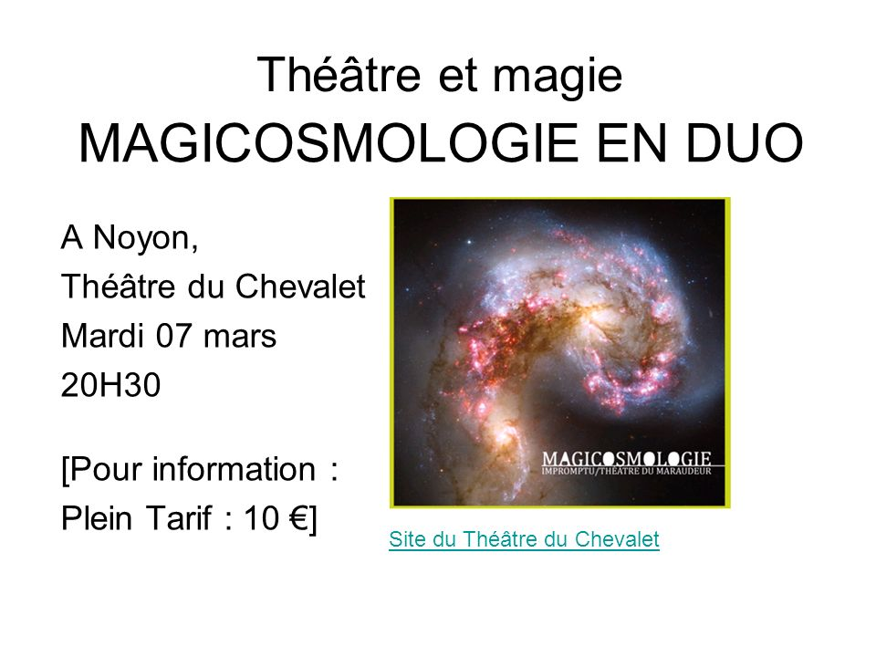 MAGICOSMOLOGIE EN DUO A Noyon, Théâtre du Chevalet Mardi 07 mars 20H30 [Pour information : Plein Tarif : 10 ] Théâtre et magie Site du Théâtre du Chev