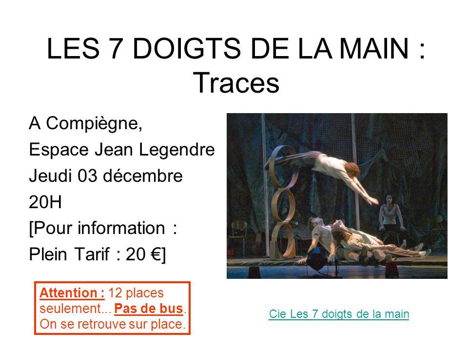 A Compiègne, Espace Jean Legendre Jeudi 03 décembre 20H [Pour information : Plein Tarif : 20 ] Cie Les 7 doigts de la main LES 7 DOIGTS DE LA MAIN : T