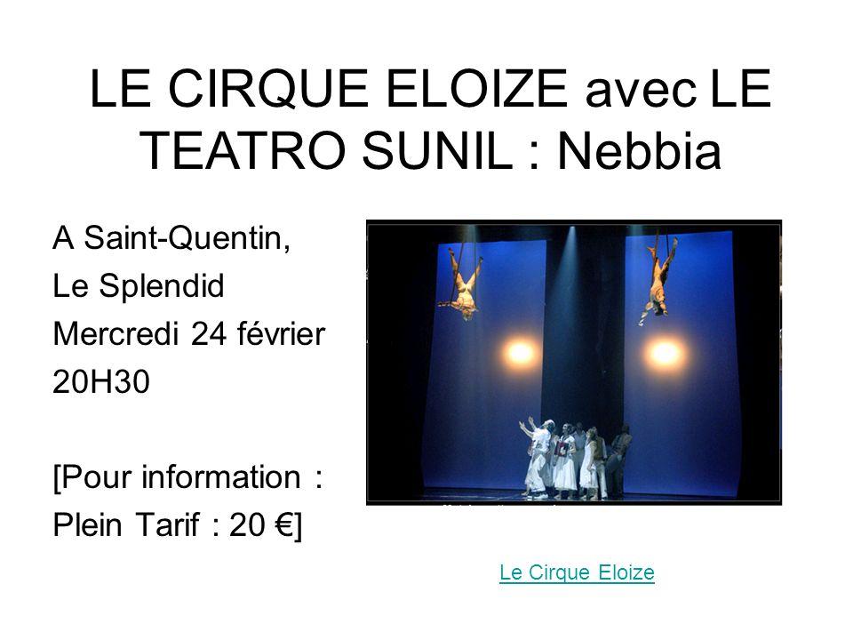 A Saint-Quentin, Le Splendid Mercredi 24 février 20H30 [Pour information : Plein Tarif : 20 ] Le Cirque Eloize LE CIRQUE ELOIZE avec LE TEATRO SUNIL :