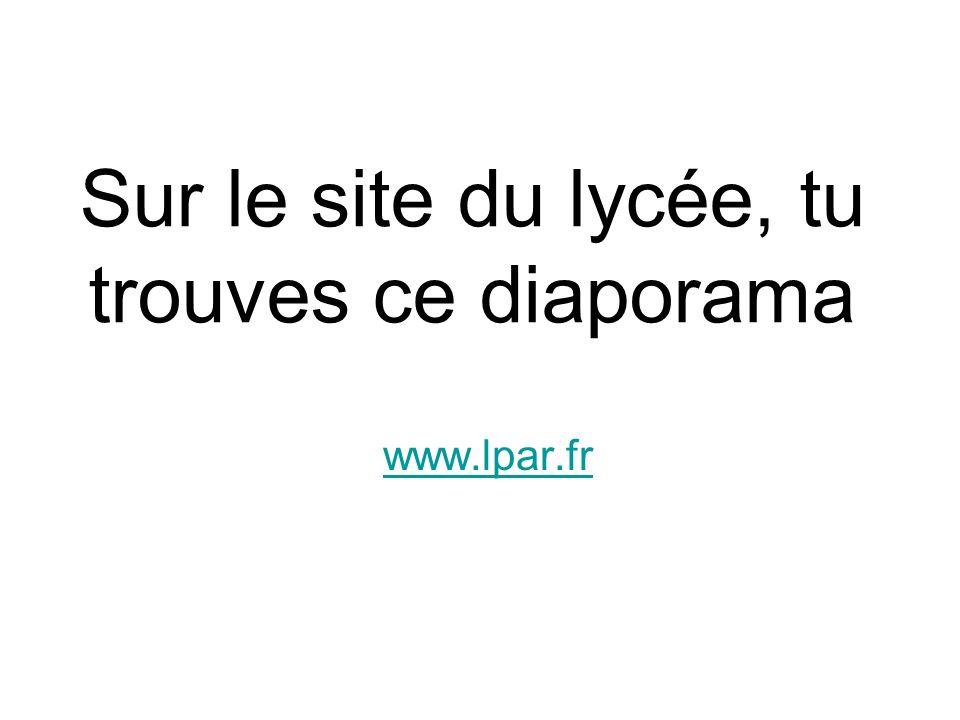 Sur le site du lycée, tu trouves ce diaporama www.lpar.fr
