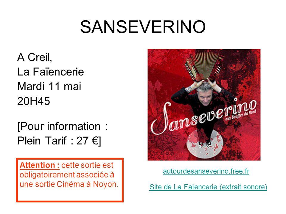 SANSEVERINO A Creil, La Faïencerie Mardi 11 mai 20H45 [Pour information : Plein Tarif : 27 ] autourdesanseverino.free.fr Attention : cette sortie est