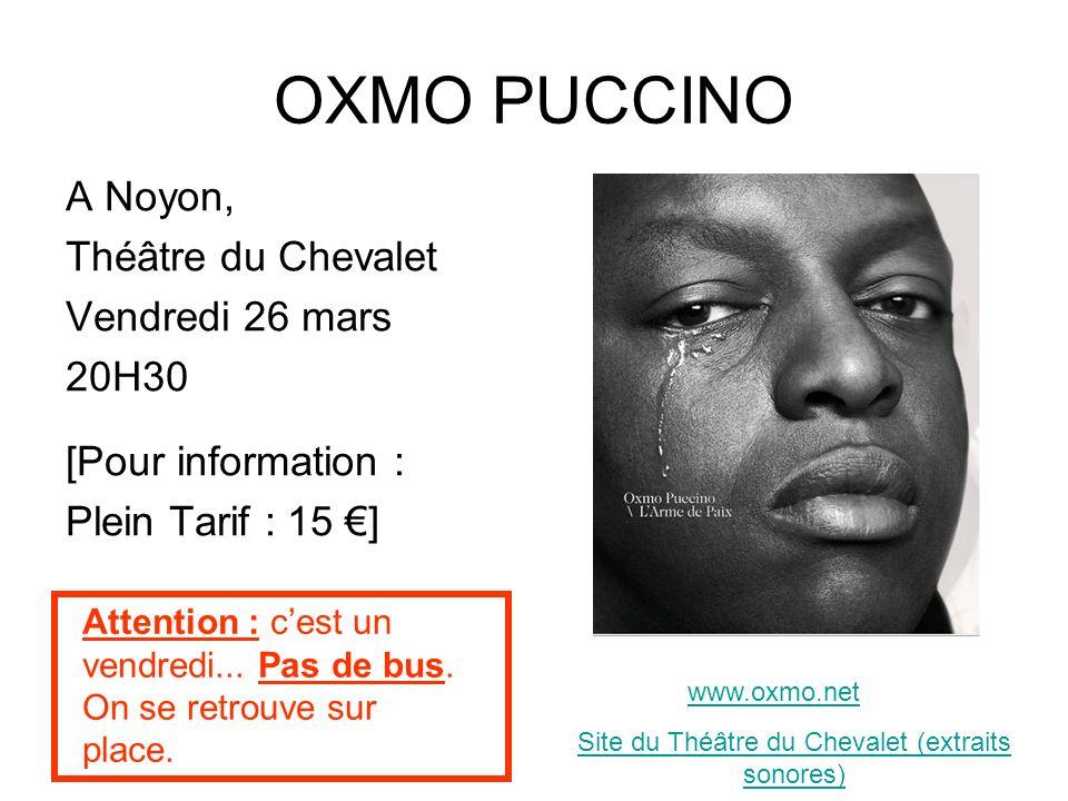 OXMO PUCCINO A Noyon, Théâtre du Chevalet Vendredi 26 mars 20H30 [Pour information : Plein Tarif : 15 ] www.oxmo.net Attention : cest un vendredi... P