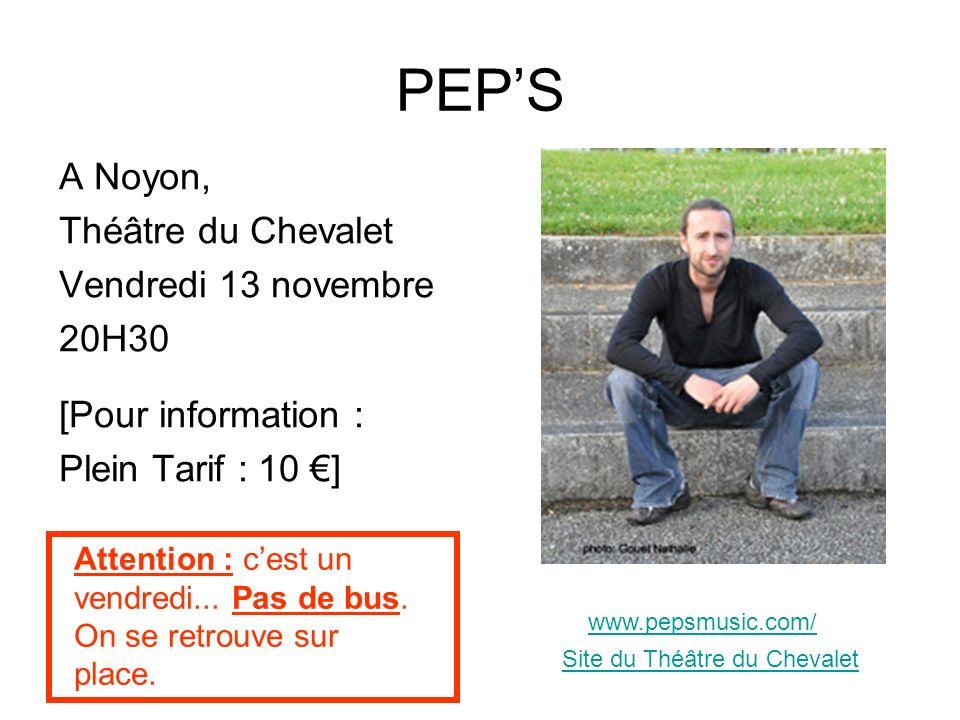 PEPS A Noyon, Théâtre du Chevalet Vendredi 13 novembre 20H30 [Pour information : Plein Tarif : 10 ] www.pepsmusic.com/ Attention : cest un vendredi...