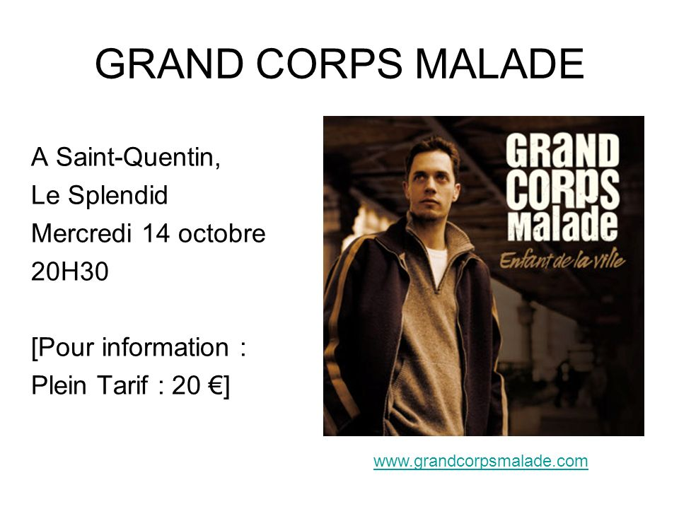 GRAND CORPS MALADE A Saint-Quentin, Le Splendid Mercredi 14 octobre 20H30 [Pour information : Plein Tarif : 20 ] www.grandcorpsmalade.com