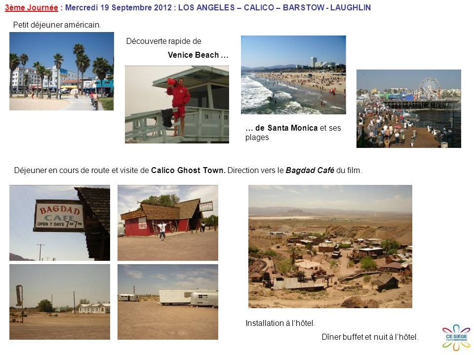 3ème Journée : Mercredi 19 Septembre 2012 : LOS ANGELES – CALICO – BARSTOW - LAUGHLIN Petit déjeuner américain.