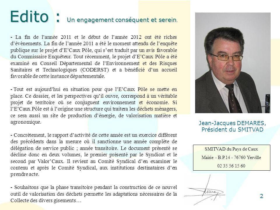 2 Edito : Un engagement conséquent et serein. Jean-Jacques DEMARES, Président du SMITVAD SMITVAD du Pays de Caux Mairie - B.P.14 - 76760 Yerville 02 3