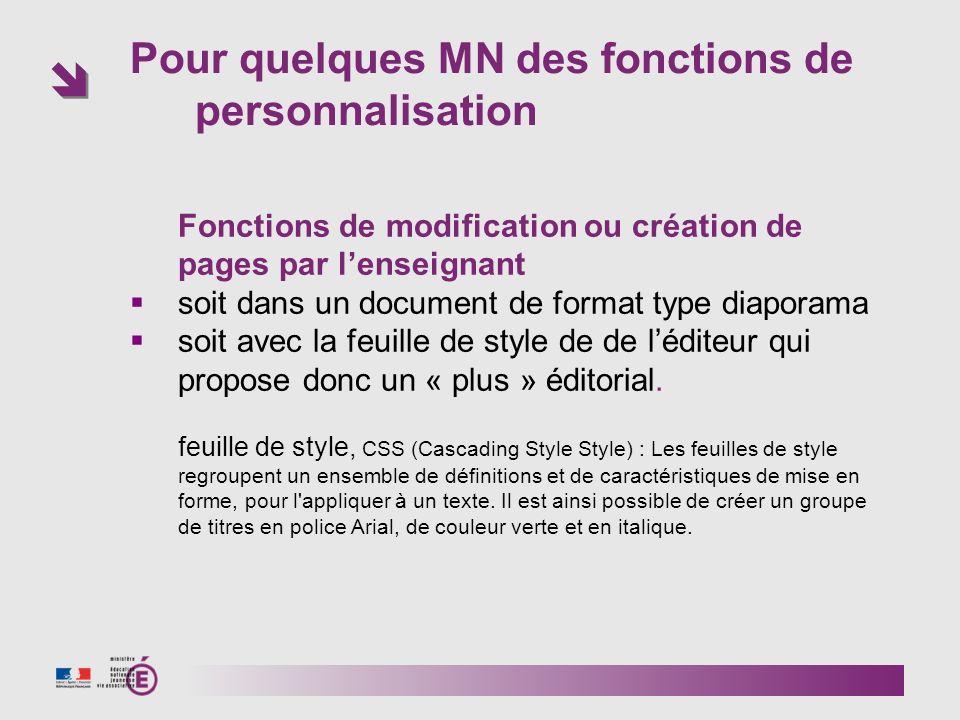Pour quelques MN des fonctions de personnalisation Fonctions de modification ou création de pages par lenseignant soit dans un document de format type diaporama soit avec la feuille de style de de léditeur qui propose donc un « plus » éditorial.