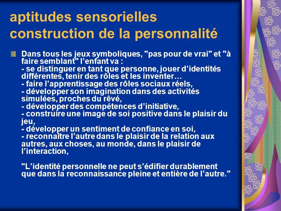 aptitudes sensorielles construction de la personnalité Dans tous les jeux symboliques,