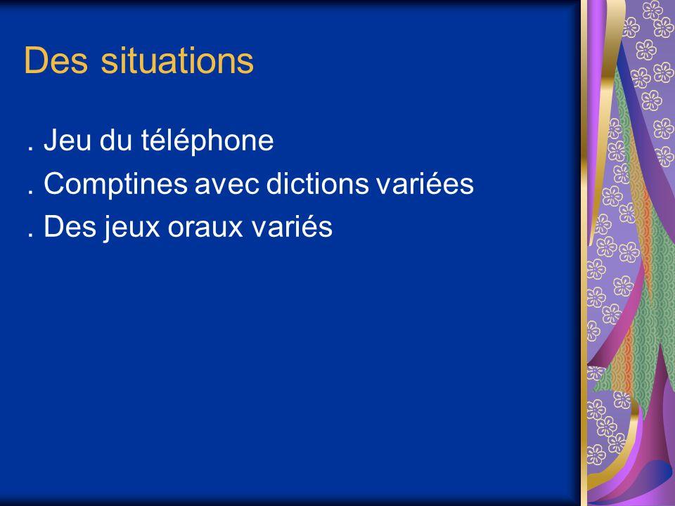 Des situations. Jeu du téléphone. Comptines avec dictions variées. Des jeux oraux variés