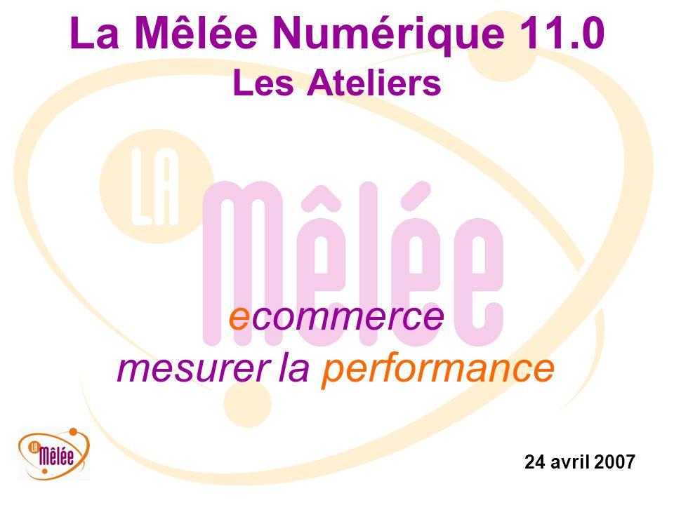 La Mêlée Numérique 11.0 Les Ateliers ecommerce mesurer la performance 24 avril 2007