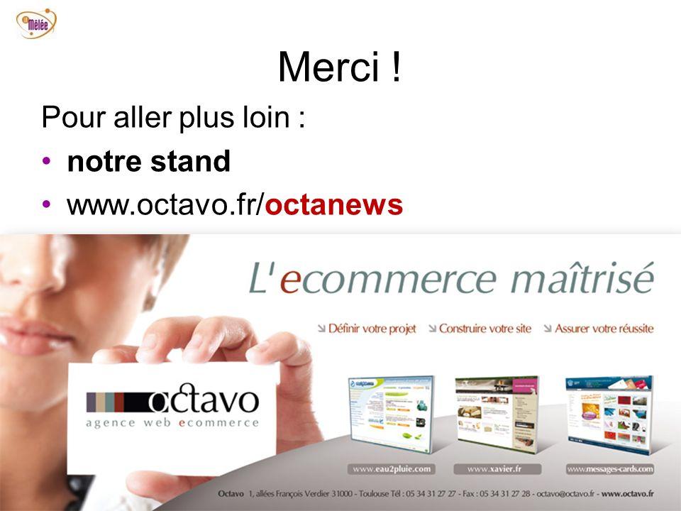 Merci ! Pour aller plus loin : notre stand www.octavo.fr/octanews