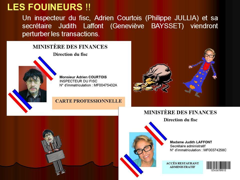 Un inspecteur du fisc, Adrien Courtois (Philippe JULLIA) et sa secrétaire Judith Laffont (Geneviève BAYSSET) viendront perturber les transactions.