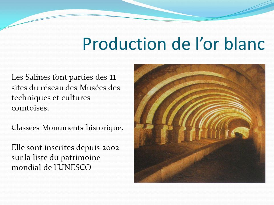 Production de lor blanc Les Salines font parties des 11 sites du réseau des Musées des techniques et cultures comtoises. Classées Monuments historique